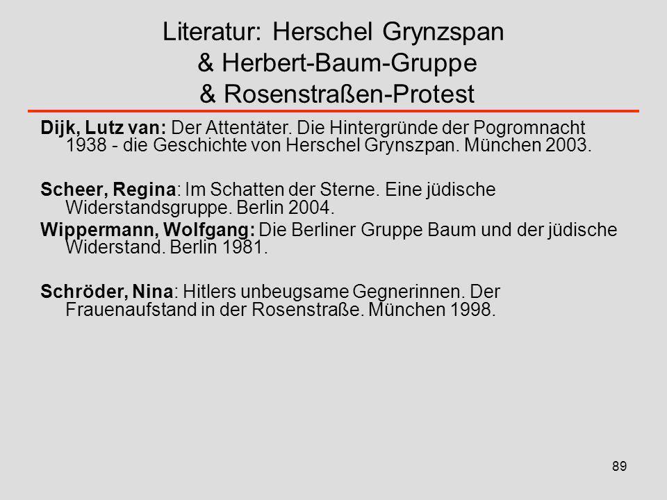89 Literatur: Herschel Grynzspan & Herbert-Baum-Gruppe & Rosenstraßen-Protest Dijk, Lutz van: Der Attentäter. Die Hintergründe der Pogromnacht 1938 -