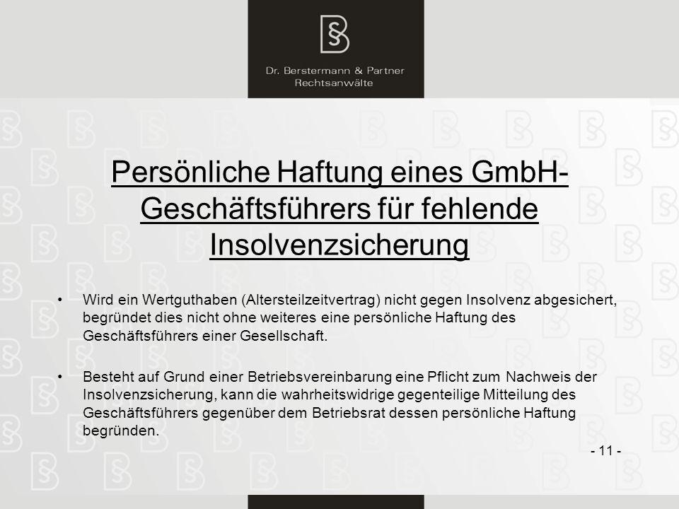 11 Persönliche Haftung eines GmbH- Geschäftsführers für fehlende Insolvenzsicherung Wird ein Wertguthaben (Altersteilzeitvertrag) nicht gegen Insolven