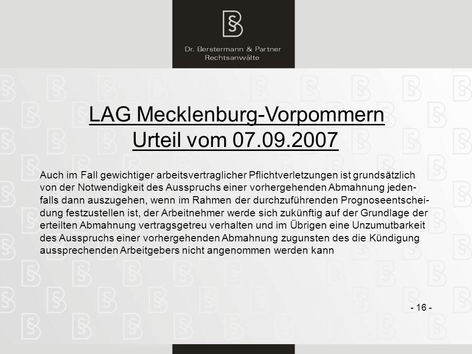 16 LAG Mecklenburg-Vorpommern Urteil vom 07.09.2007 - 16 - Auch im Fall gewichtiger arbeitsvertraglicher Pflichtverletzungen ist grundsätzlich von der