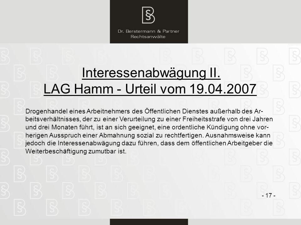 17 Interessenabwägung II. LAG Hamm - Urteil vom 19.04.2007 - 17 - Drogenhandel eines Arbeitnehmers des Öffentlichen Dienstes außerhalb des Ar- beitsve