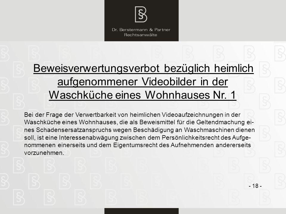 18 Beweisverwertungsverbot bezüglich heimlich aufgenommener Videobilder in der Waschküche eines Wohnhauses Nr. 1 - 18 - Bei der Frage der Verwertbarke