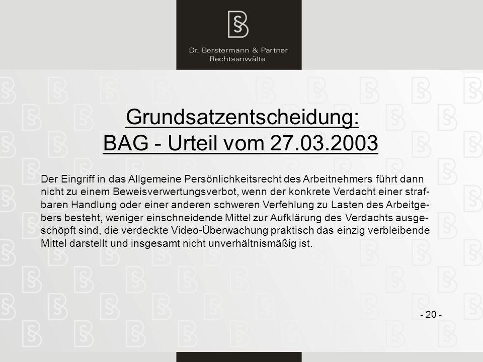 20 Grundsatzentscheidung: BAG - Urteil vom 27.03.2003 - 20 - Der Eingriff in das Allgemeine Persönlichkeitsrecht des Arbeitnehmers führt dann nicht zu