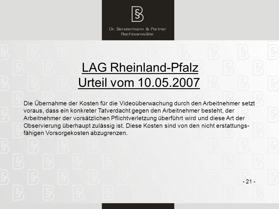 21 LAG Rheinland-Pfalz Urteil vom 10.05.2007 - 21 - Die Übernahme der Kosten für die Videoüberwachung durch den Arbeitnehmer setzt voraus, dass ein ko
