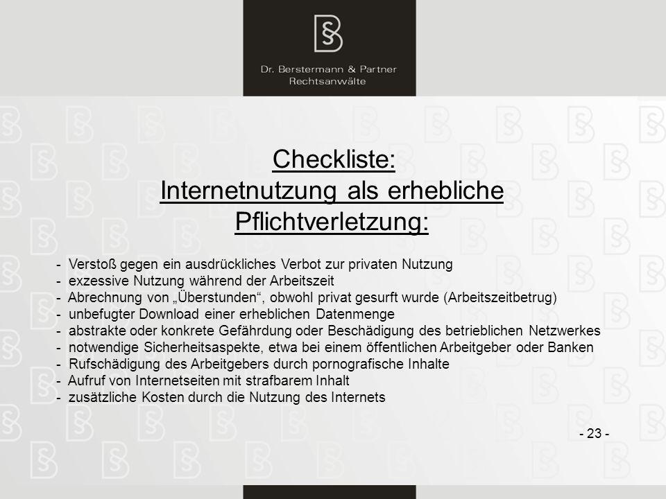 23 Checkliste: Internetnutzung als erhebliche Pflichtverletzung: - 23 - - Verstoß gegen ein ausdrückliches Verbot zur privaten Nutzung - exzessive Nut