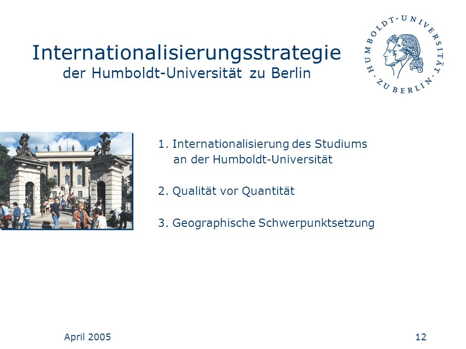April 200512 Internationalisierungsstrategie der Humboldt-Universität zu Berlin 1. Internationalisierung des Studiums an der Humboldt-Universität 2. Q