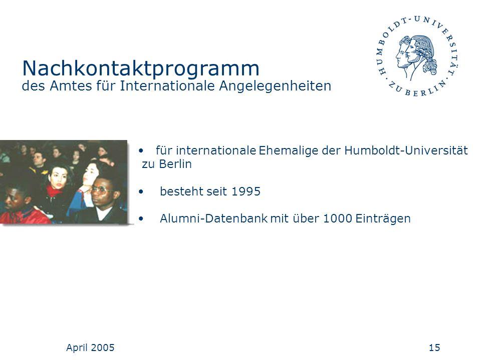 April 200515 Nachkontaktprogramm des Amtes für Internationale Angelegenheiten für internationale Ehemalige der Humboldt-Universität zu Berlin besteht
