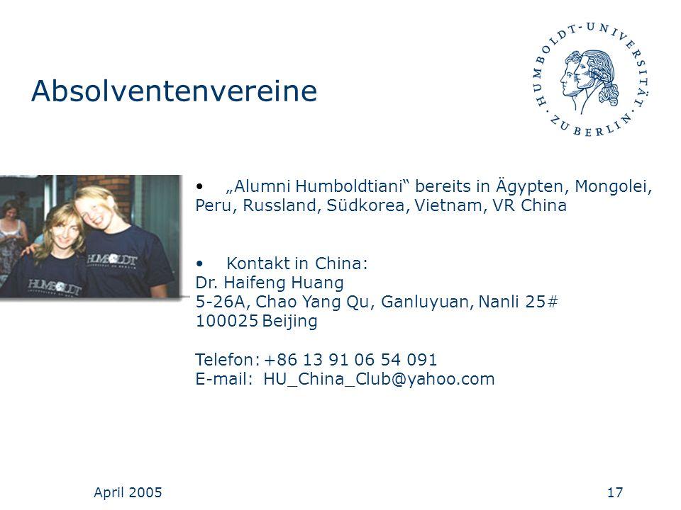 April 200517 Absolventenvereine Alumni Humboldtiani bereits in Ägypten, Mongolei, Peru, Russland, Südkorea, Vietnam, VR China Kontakt in China: Dr. Ha