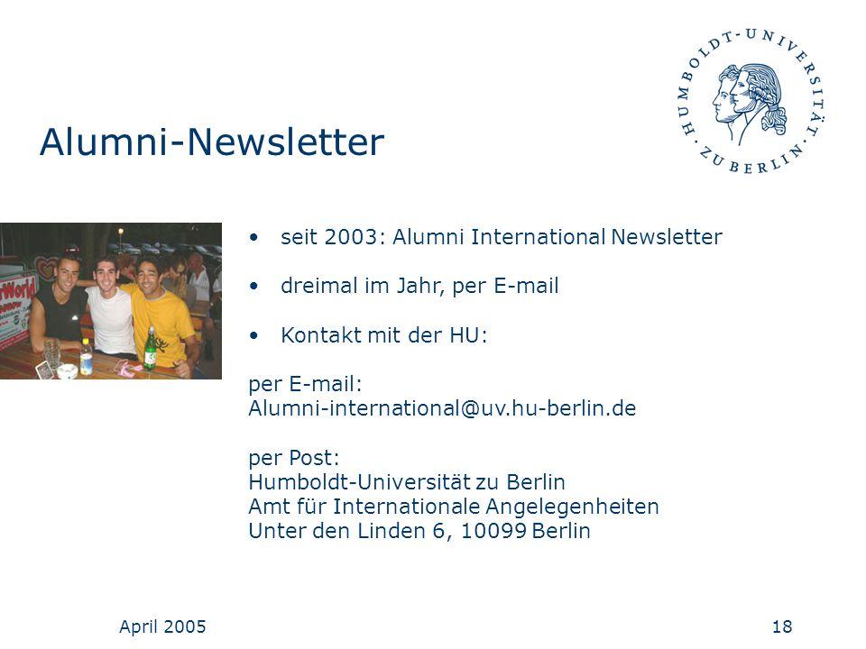 April 200518 Alumni-Newsletter seit 2003: Alumni International Newsletter dreimal im Jahr, per E-mail Kontakt mit der HU: per E-mail: Alumni-internati