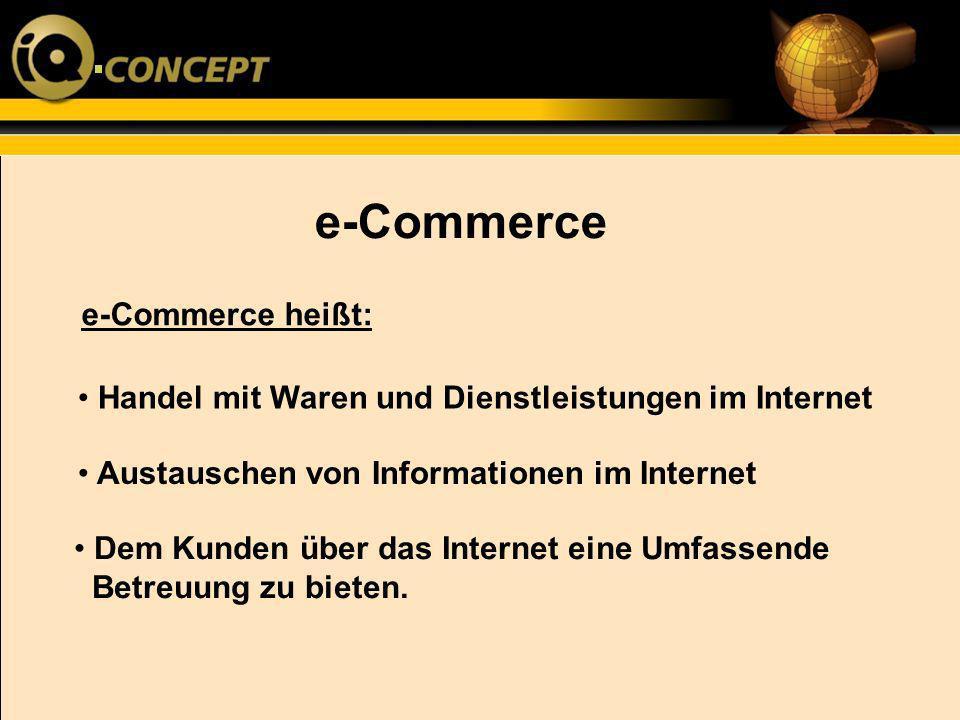 e-Commerce heißt: e-Commerce Handel mit Waren und Dienstleistungen im Internet Austauschen von Informationen im Internet Dem Kunden über das Internet