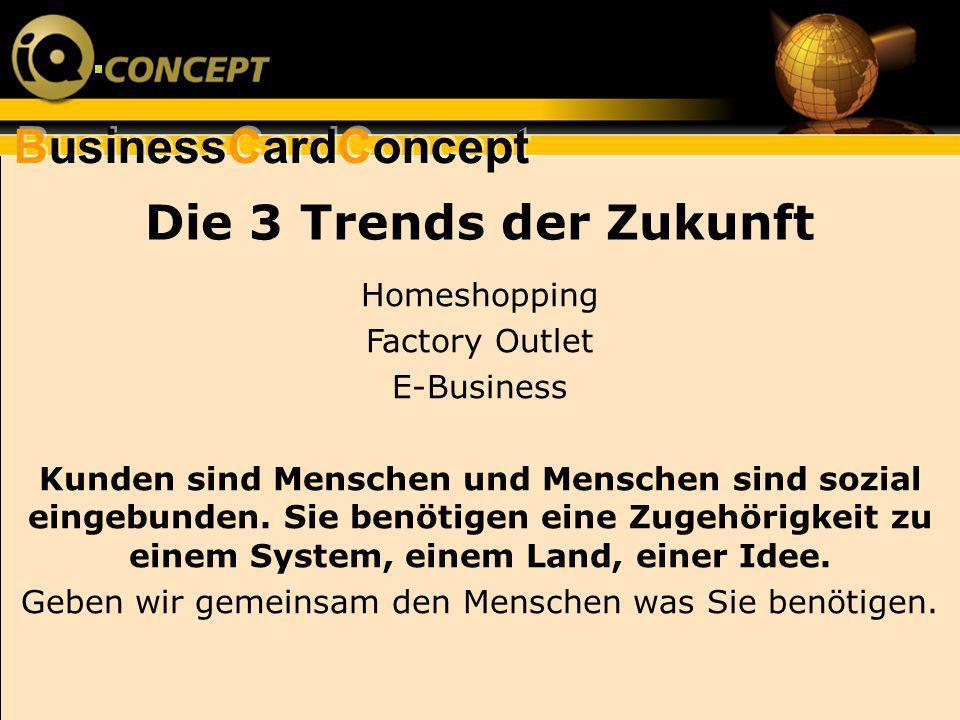 BusinessCardConcept Die 3 Trends der Zukunft Homeshopping Factory Outlet E-Business Kunden sind Menschen und Menschen sind sozial eingebunden. Sie ben