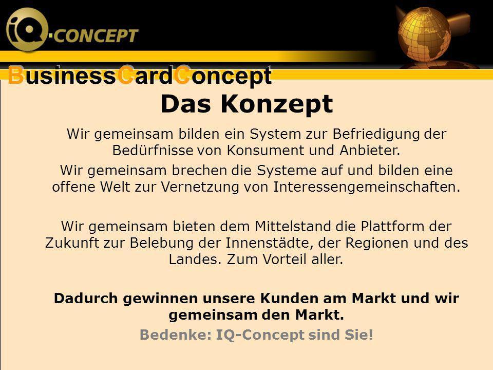BusinessCardConcept Das Konzept Wir gemeinsam bilden ein System zur Befriedigung der Bedürfnisse von Konsument und Anbieter. Wir gemeinsam brechen die