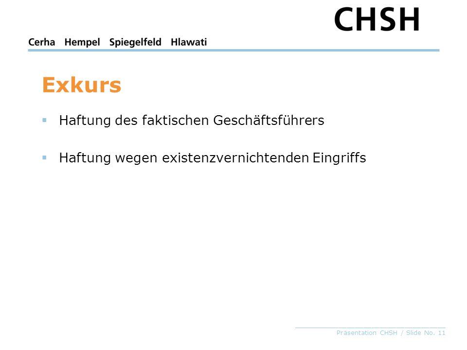 _____________________________________ Präsentation CHSH / Slide No. 11 Exkurs Haftung des faktischen Geschäftsführers Haftung wegen existenzvernichten