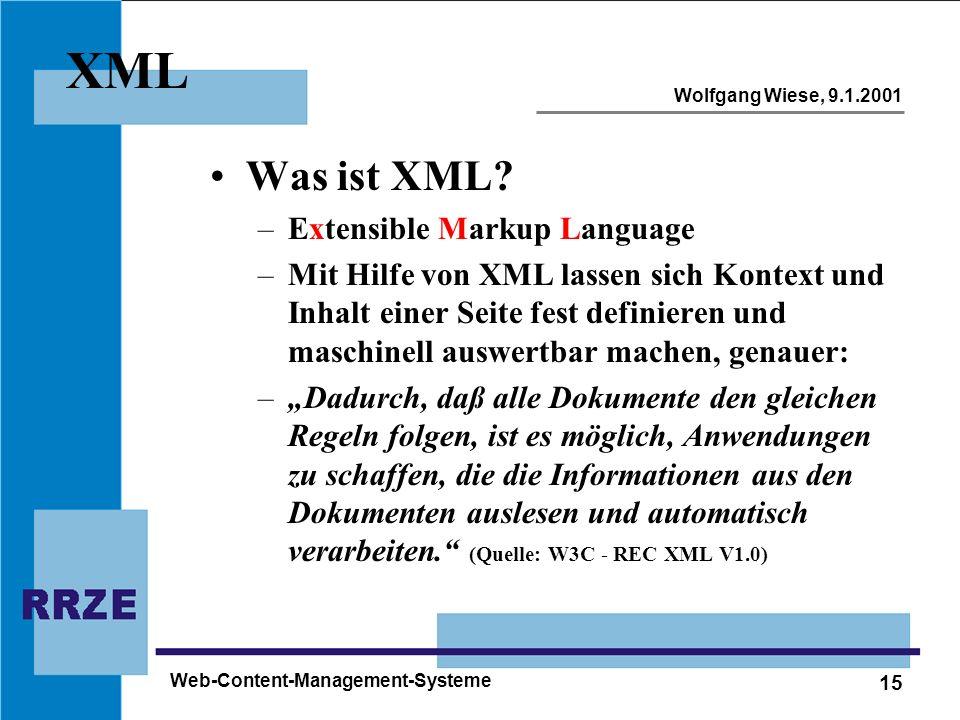 15 Wolfgang Wiese, 9.1.2001 Web-Content-Management-Systeme XML Was ist XML? –Extensible Markup Language –Mit Hilfe von XML lassen sich Kontext und Inh
