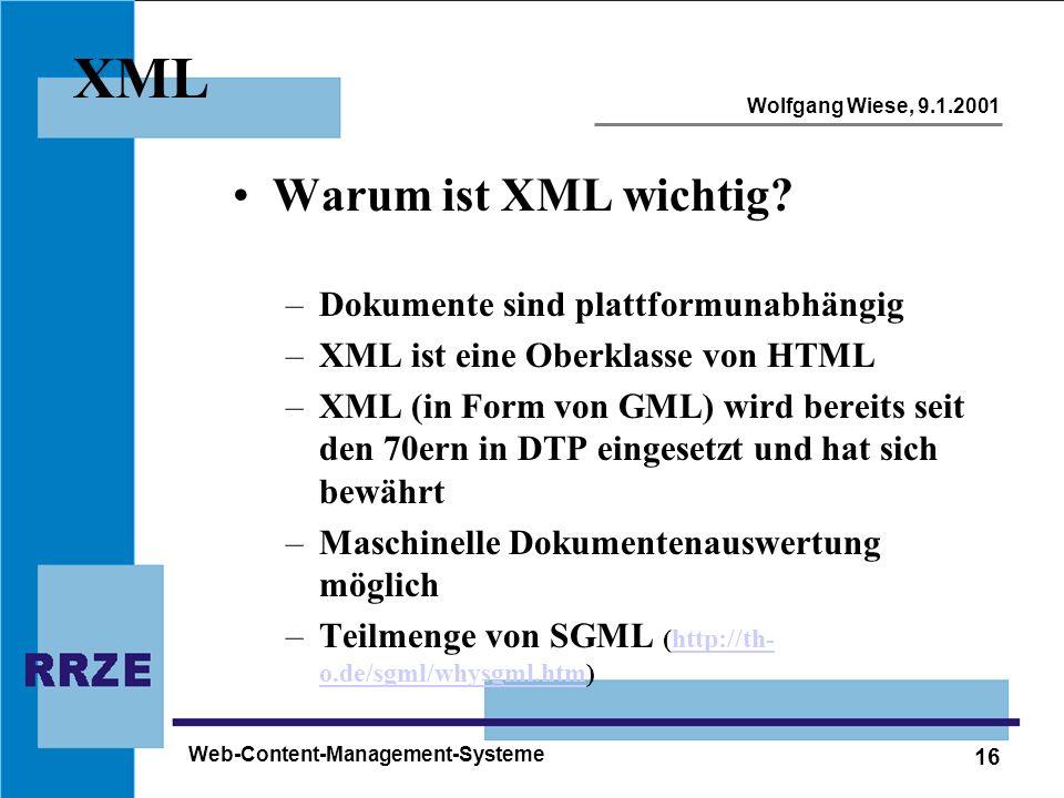 16 Wolfgang Wiese, 9.1.2001 Web-Content-Management-Systeme XML Warum ist XML wichtig? –Dokumente sind plattformunabhängig –XML ist eine Oberklasse von