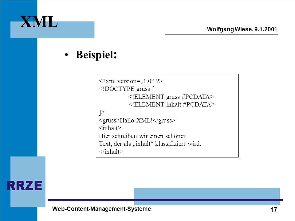 17 Wolfgang Wiese, 9.1.2001 Web-Content-Management-Systeme XML Beispiel : <!DOCTYPE gruss [ ]> Hallo XML! Hier schreiben wir einen schönen Text, der a