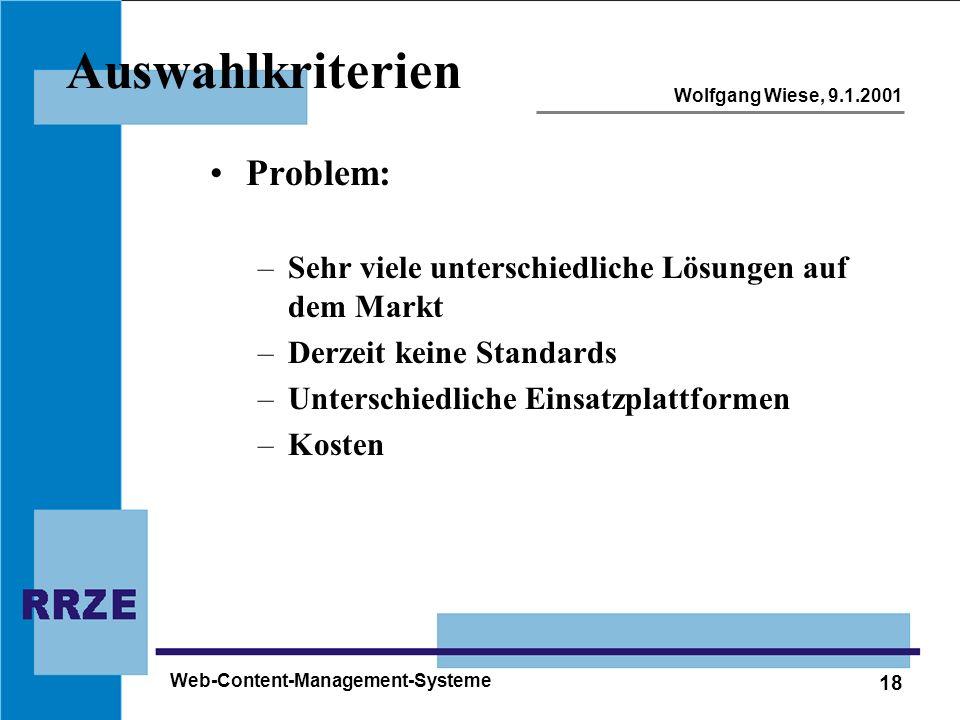 18 Wolfgang Wiese, 9.1.2001 Web-Content-Management-Systeme Auswahlkriterien Problem: –Sehr viele unterschiedliche Lösungen auf dem Markt –Derzeit kein