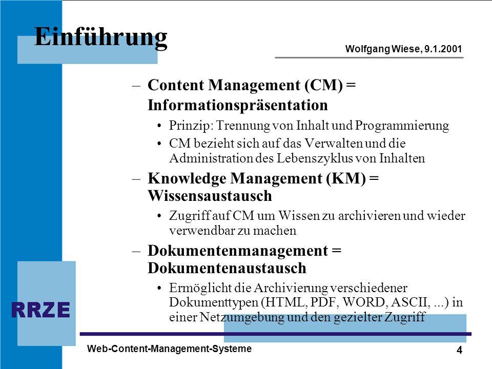 4 Wolfgang Wiese, 9.1.2001 Web-Content-Management-Systeme Einführung –Content Management (CM) = Informationspräsentation Prinzip: Trennung von Inhalt