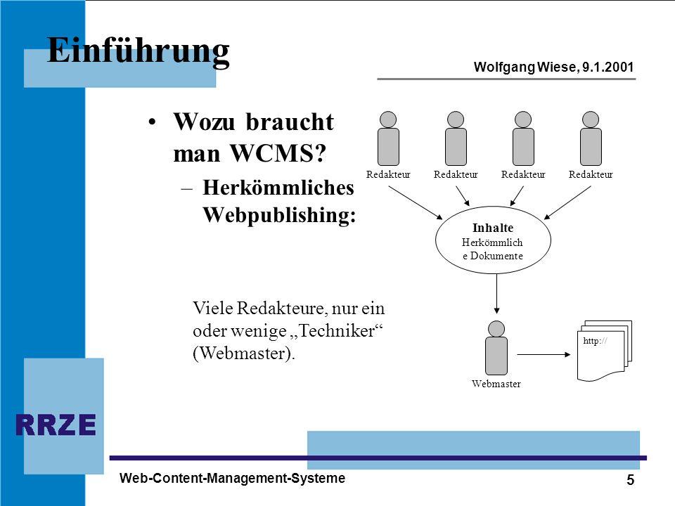 5 Wolfgang Wiese, 9.1.2001 Web-Content-Management-Systeme Einführung Wozu braucht man WCMS? –Herkömmliches Webpublishing: Redakteur Inhalte Herkömmlic