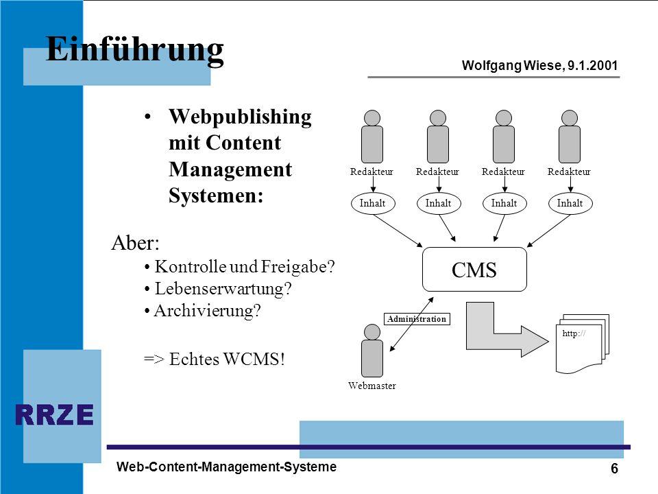 6 Wolfgang Wiese, 9.1.2001 Web-Content-Management-Systeme Einführung Webpublishing mit Content Management Systemen: Redakteur Inhalt CMS http:// Webma