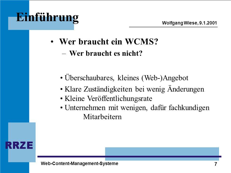 7 Wolfgang Wiese, 9.1.2001 Web-Content-Management-Systeme Einführung Wer braucht ein WCMS? –Wer braucht es nicht? Überschaubares, kleines (Web-)Angebo
