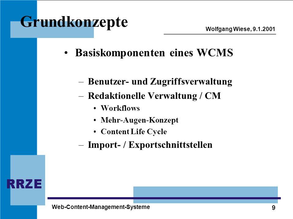 9 Wolfgang Wiese, 9.1.2001 Web-Content-Management-Systeme Grundkonzepte Basiskomponenten eines WCMS –Benutzer- und Zugriffsverwaltung –Redaktionelle V