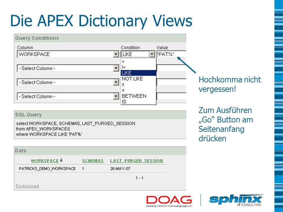 Hochkomma nicht vergessen! Zum Ausführen Go Button am Seitenanfang drücken Die APEX Dictionary Views