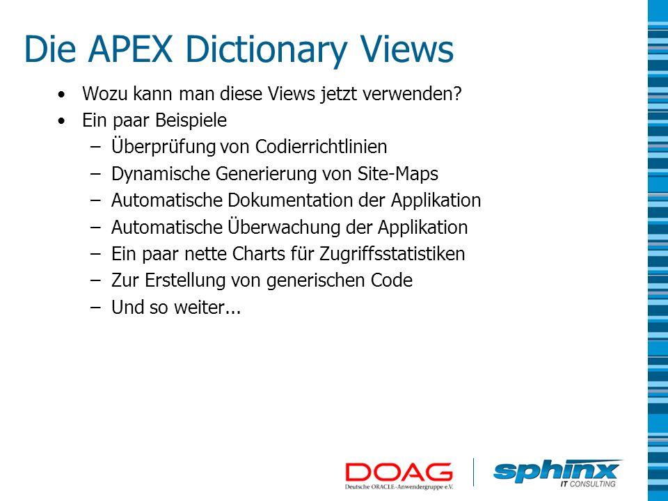 Die APEX Dictionary Views Wozu kann man diese Views jetzt verwenden? Ein paar Beispiele –Überprüfung von Codierrichtlinien –Dynamische Generierung von