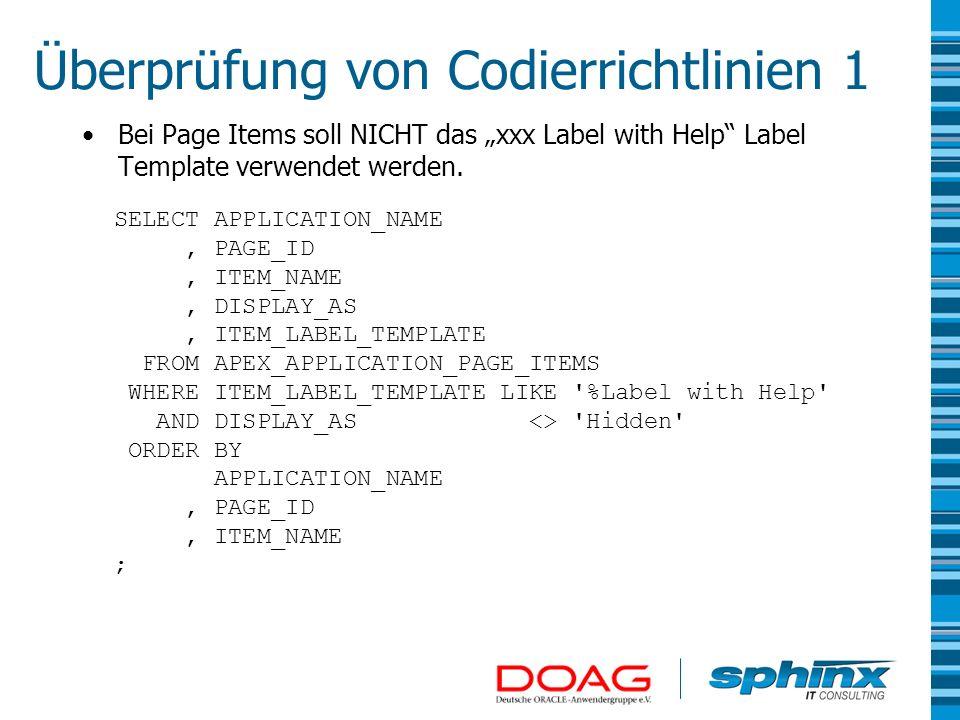 Überprüfung von Codierrichtlinien 1 Bei Page Items soll NICHT das xxx Label with Help Label Template verwendet werden. SELECT APPLICATION_NAME, PAGE_I