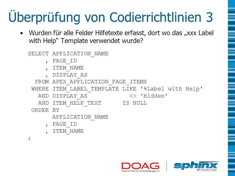 Überprüfung von Codierrichtlinien 3 Wurden für alle Felder Hilfetexte erfasst, dort wo das xxx Label with Help Template verwendet wurde? SELECT APPLIC