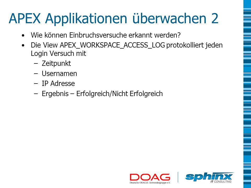 APEX Applikationen überwachen 2 Wie können Einbruchsversuche erkannt werden? Die View APEX_WORKSPACE_ACCESS_LOG protokolliert jeden Login Versuch mit