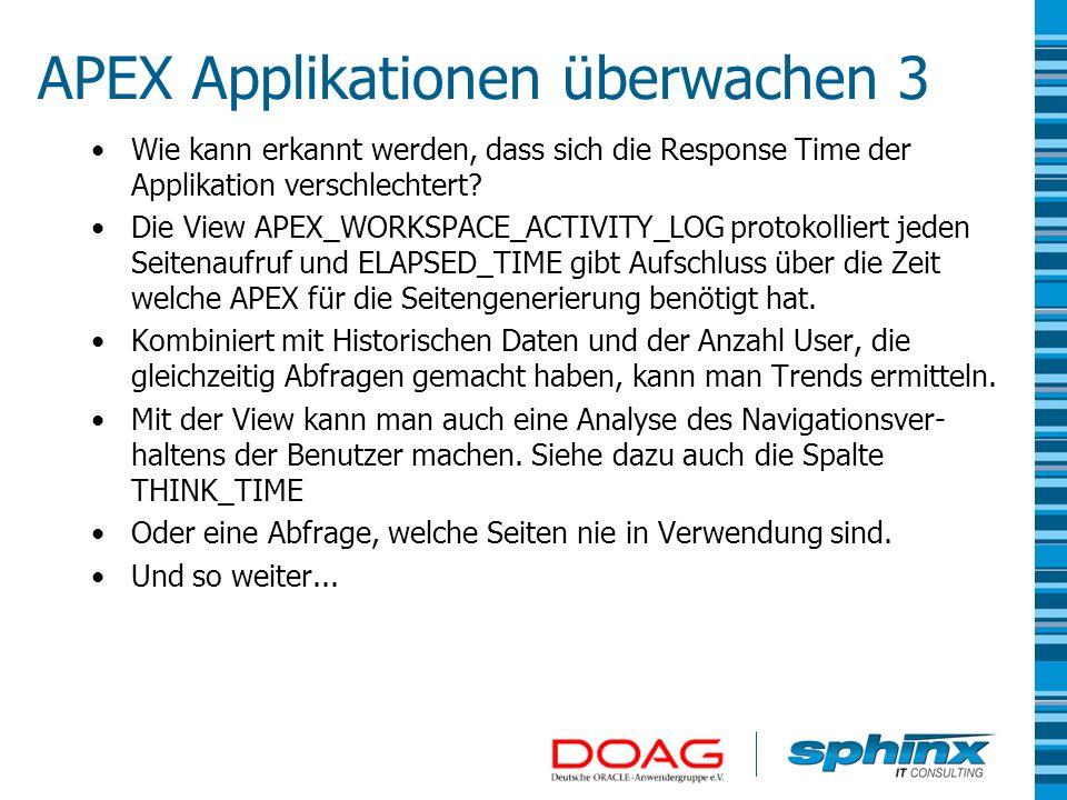 APEX Applikationen überwachen 3 Wie kann erkannt werden, dass sich die Response Time der Applikation verschlechtert? Die View APEX_WORKSPACE_ACTIVITY_