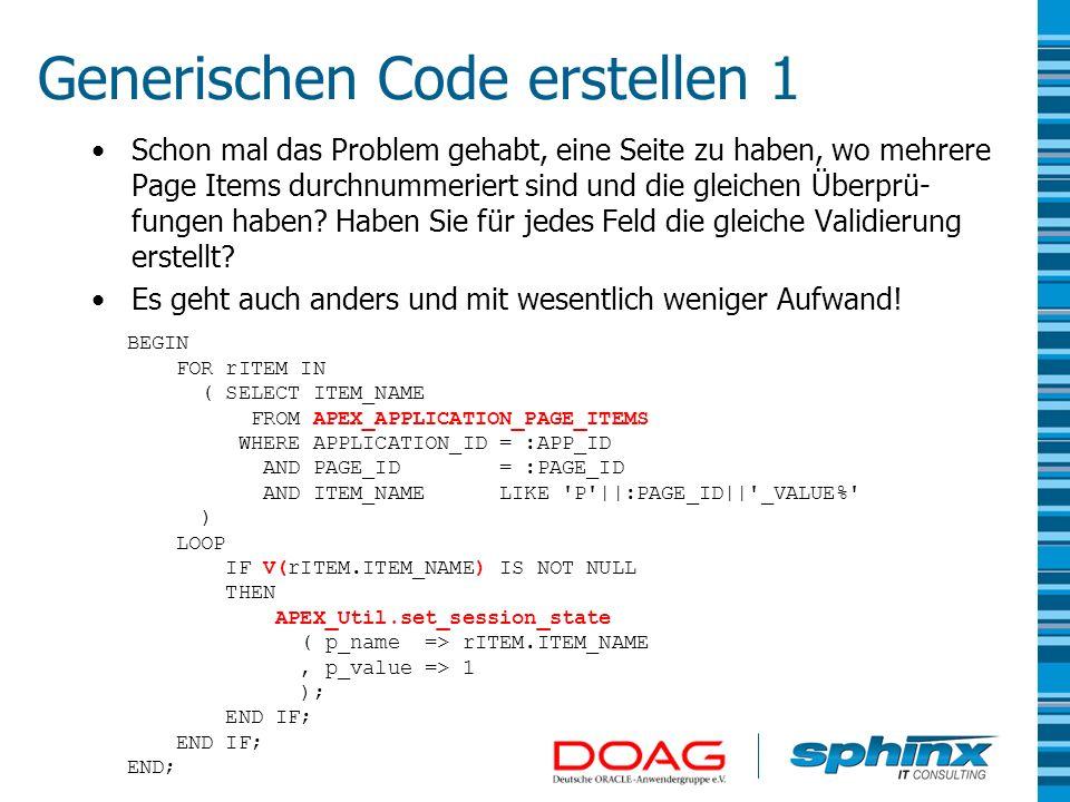 Generischen Code erstellen 1 Schon mal das Problem gehabt, eine Seite zu haben, wo mehrere Page Items durchnummeriert sind und die gleichen Überprü- f