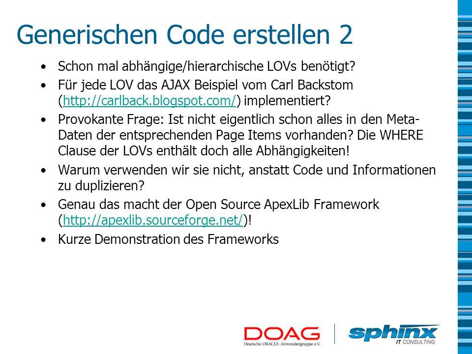 Generischen Code erstellen 2 Schon mal abhängige/hierarchische LOVs benötigt? Für jede LOV das AJAX Beispiel vom Carl Backstom (http://carlback.blogsp