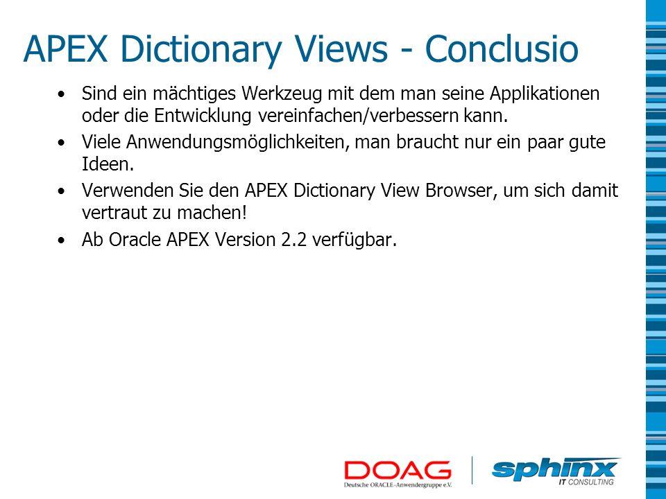 APEX Dictionary Views - Conclusio Sind ein mächtiges Werkzeug mit dem man seine Applikationen oder die Entwicklung vereinfachen/verbessern kann. Viele