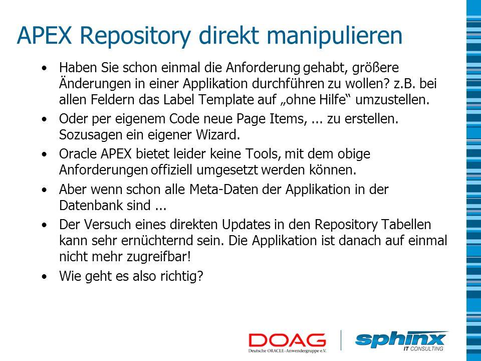 APEX Repository direkt manipulieren Haben Sie schon einmal die Anforderung gehabt, größere Änderungen in einer Applikation durchführen zu wollen? z.B.