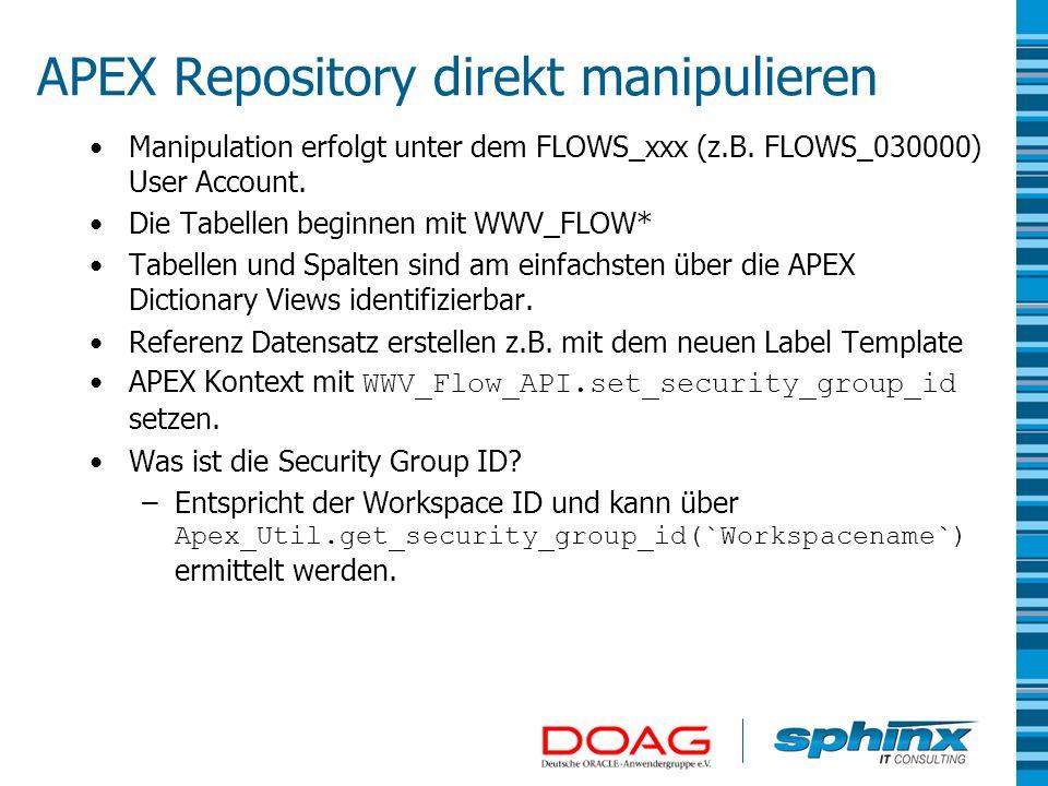 APEX Repository direkt manipulieren Manipulation erfolgt unter dem FLOWS_xxx (z.B. FLOWS_030000) User Account. Die Tabellen beginnen mit WWV_FLOW* Tab