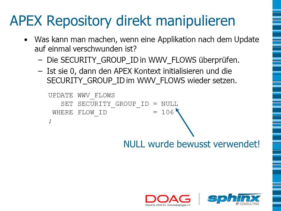 APEX Repository direkt manipulieren Was kann man machen, wenn eine Applikation nach dem Update auf einmal verschwunden ist? –Die SECURITY_GROUP_ID in