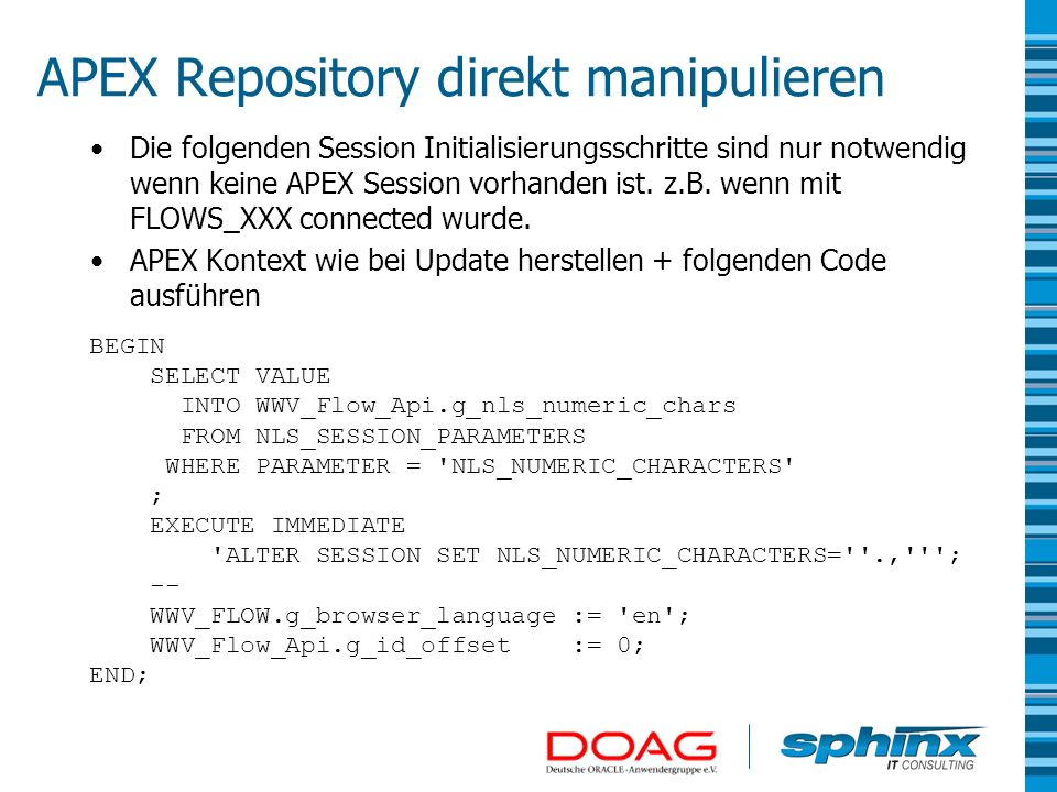 APEX Repository direkt manipulieren Die folgenden Session Initialisierungsschritte sind nur notwendig wenn keine APEX Session vorhanden ist. z.B. wenn