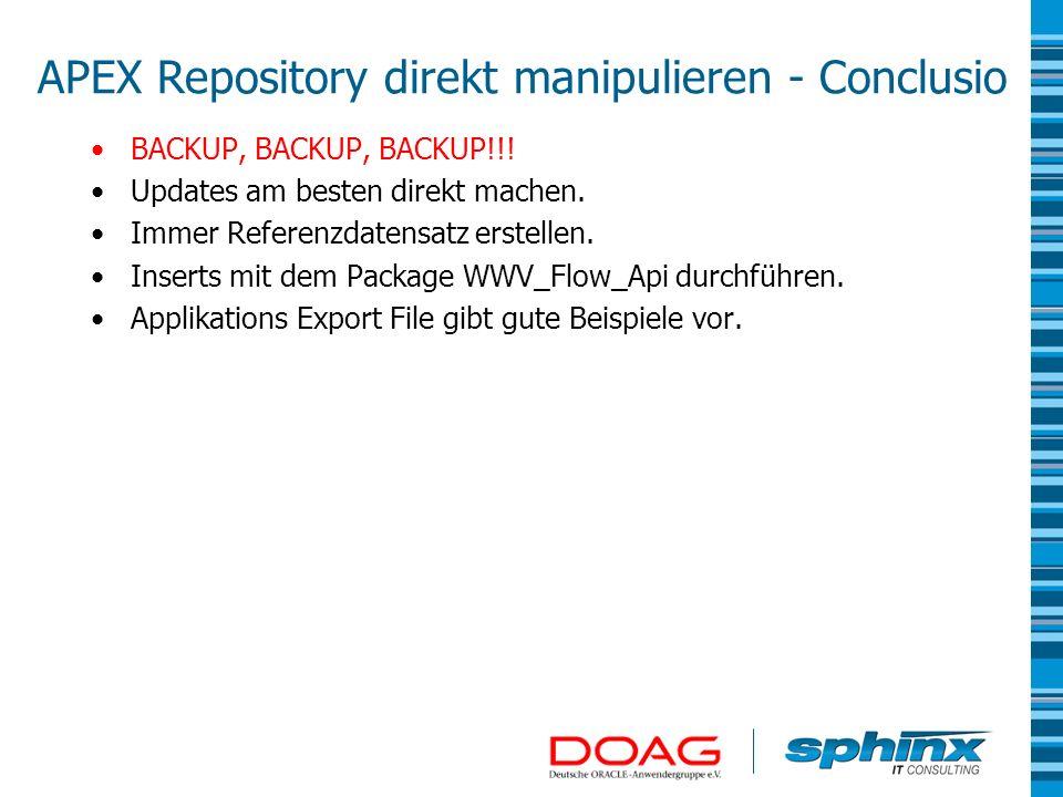 APEX Repository direkt manipulieren - Conclusio BACKUP, BACKUP, BACKUP!!! Updates am besten direkt machen. Immer Referenzdatensatz erstellen. Inserts