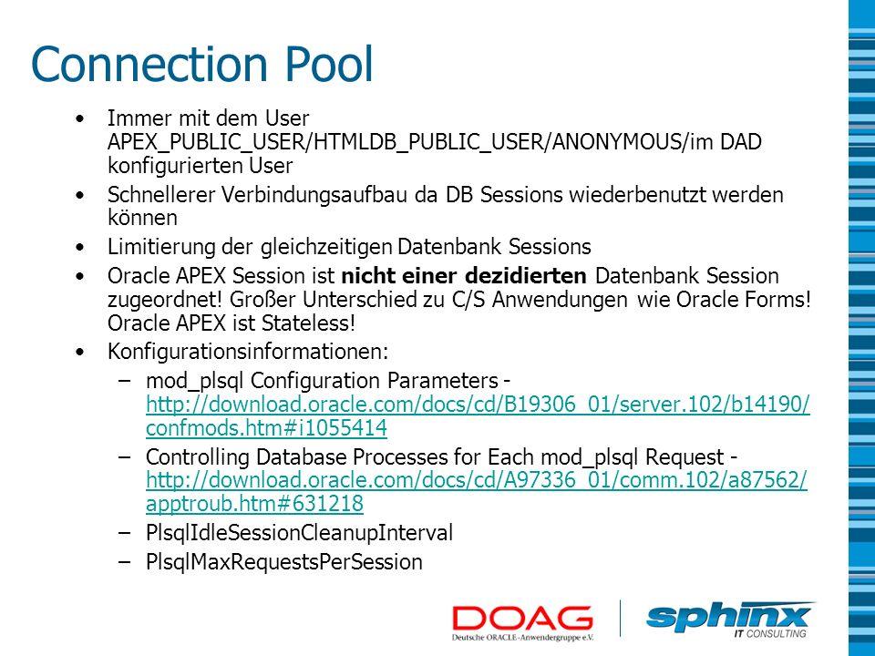 Connection Pool Vorteile: –Datenbank skaliert besser bei vielen gleichzeitigen Benutzern –Transparent Session Failover bei einem Oracle RAC Nachteile: –Keine Long Running Transactions –Keine Globalen Package Variablen zwischen zwei Web Requests (Daten Caching) –Umgebungsvariable USER liefert immer APEX_PUBLIC_USER,...