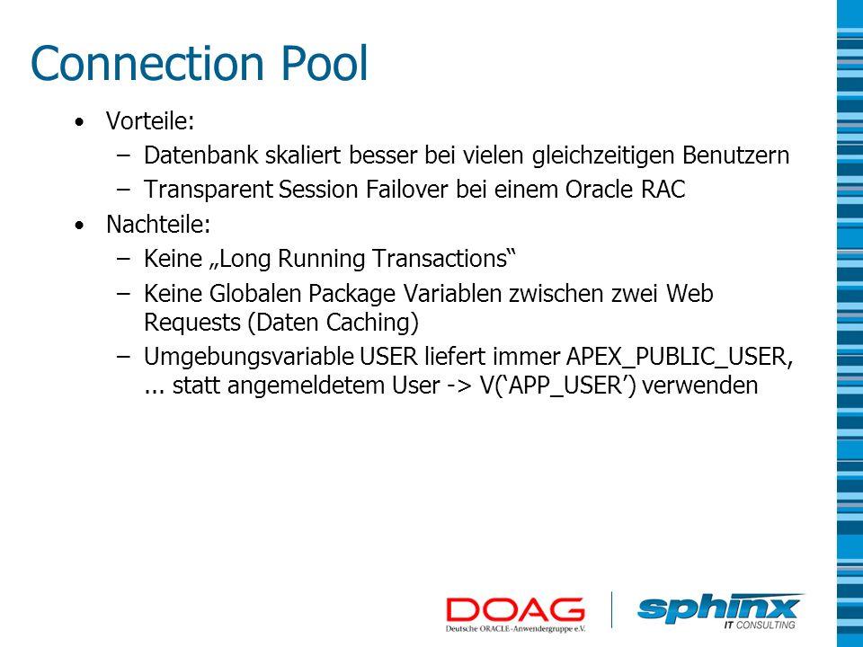 Connection Pool Vorteile: –Datenbank skaliert besser bei vielen gleichzeitigen Benutzern –Transparent Session Failover bei einem Oracle RAC Nachteile: