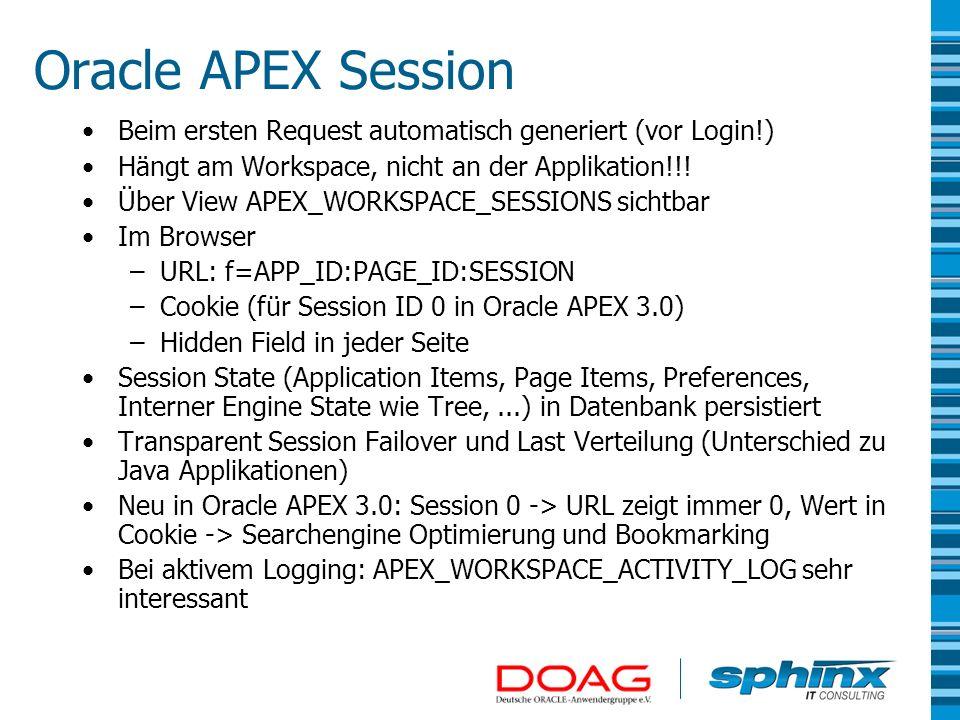 Oracle APEX Session Beim ersten Request automatisch generiert (vor Login!) Hängt am Workspace, nicht an der Applikation!!! Über View APEX_WORKSPACE_SE