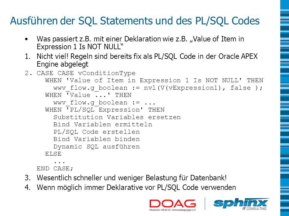 Ausführen der SQL Statements und des PL/SQL Codes Was passiert z.B. mit einer Deklaration wie z.B. Value of Item in Expression 1 Is NOT NULL 1.Nicht v