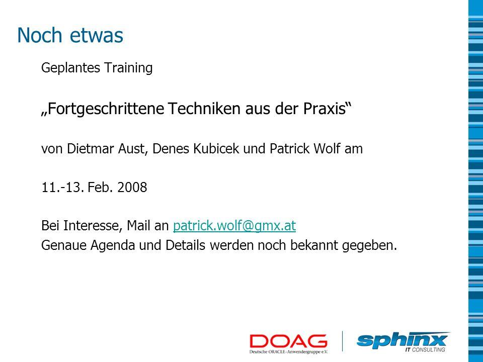 Noch etwas Geplantes Training Fortgeschrittene Techniken aus der Praxis von Dietmar Aust, Denes Kubicek und Patrick Wolf am 11.-13. Feb. 2008 Bei Inte