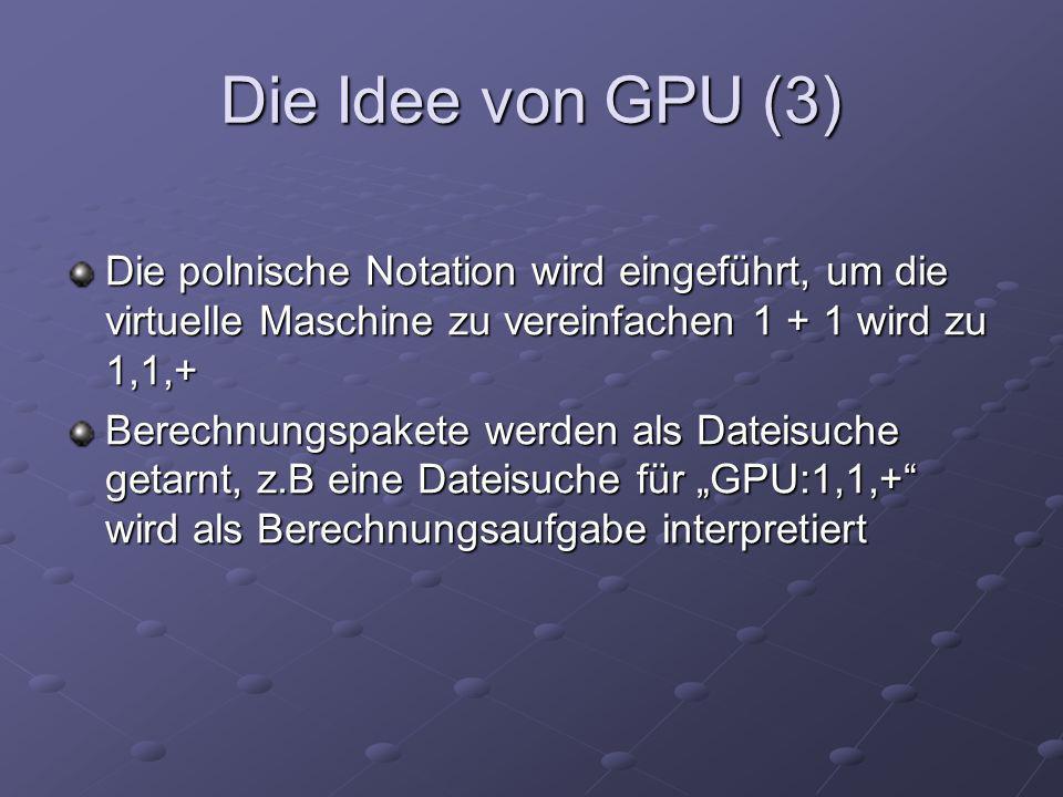 Die Idee von GPU (3) Die polnische Notation wird eingeführt, um die virtuelle Maschine zu vereinfachen 1 + 1 wird zu 1,1,+ Berechnungspakete werden al