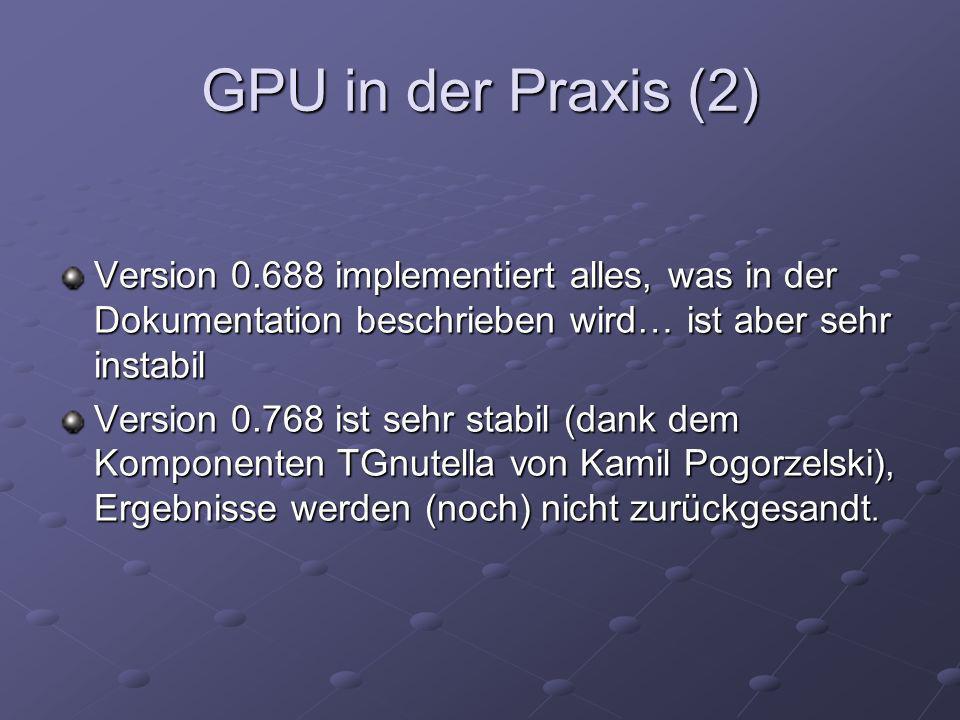 GPU in der Praxis (2) Version 0.688 implementiert alles, was in der Dokumentation beschrieben wird… ist aber sehr instabil Version 0.768 ist sehr stab