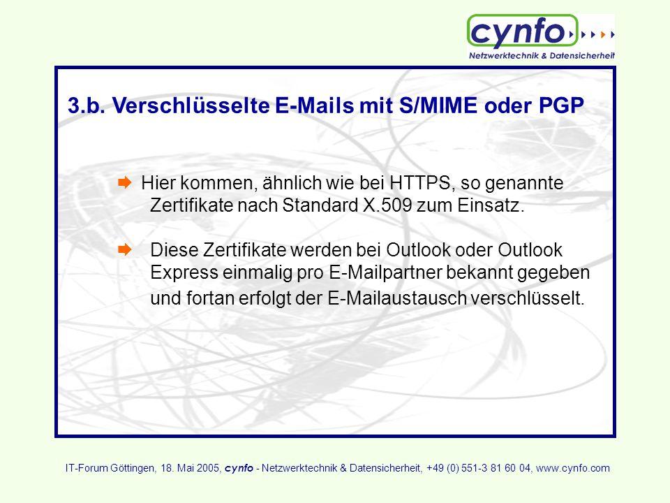 3.b. Verschlüsselte E-Mails mit S/MIME oder PGP Hier kommen, ähnlich wie bei HTTPS, so genannte Zertifikate nach Standard X.509 zum Einsatz. Diese Zer