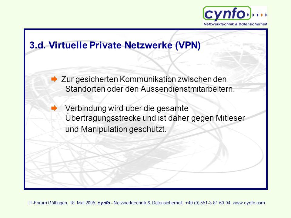 3.d. Virtuelle Private Netzwerke (VPN) Zur gesicherten Kommunikation zwischen den Standorten oder den Aussendienstmitarbeitern. Verbindung wird über d