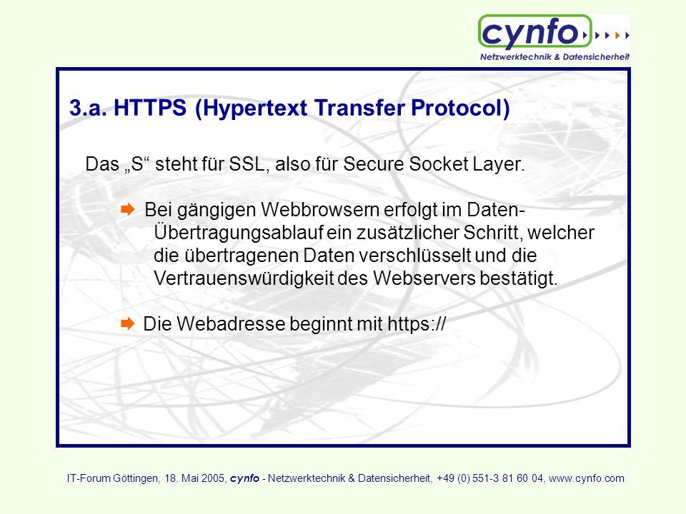 3.a. HTTPS (Hypertext Transfer Protocol) Das S steht für SSL, also für Secure Socket Layer. Bei gängigen Webbrowsern erfolgt im Daten- Übertragungsabl