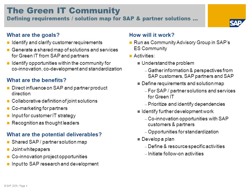 © SAP 2009 / Page 4 The Green IT Community Defining requirements / solution map for SAP & partner solutions … What are the goals? Identify and clarify